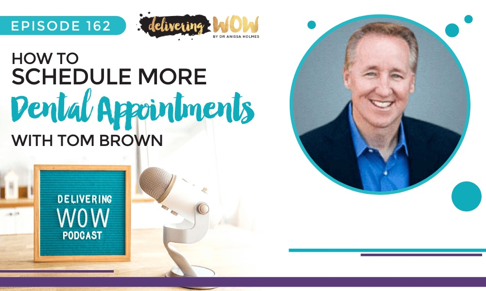 How to Schedule More Dental Appointments with Tom Brown