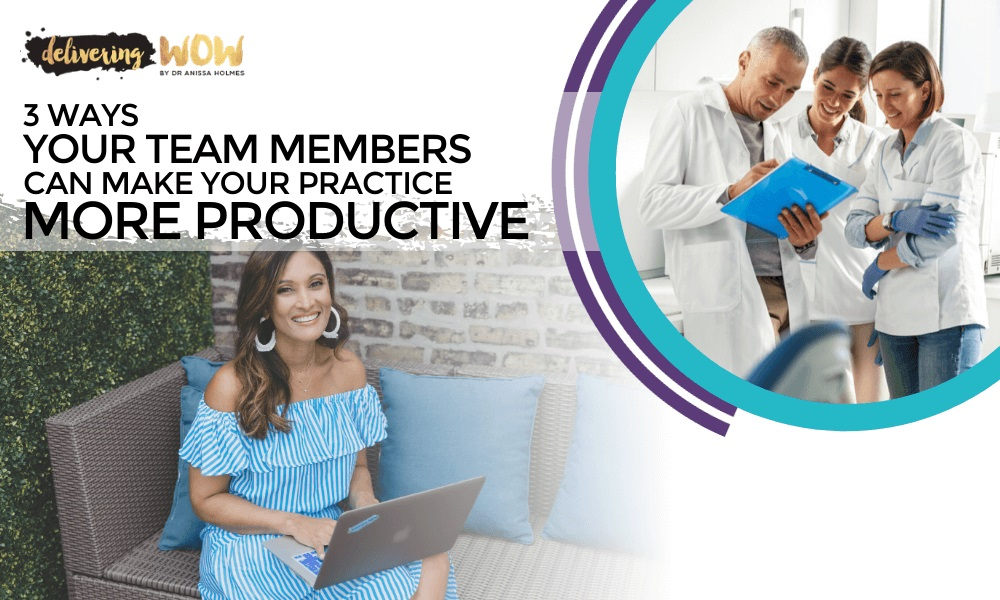 3 Ways Your Team Members Can Make Your Practice More Productive