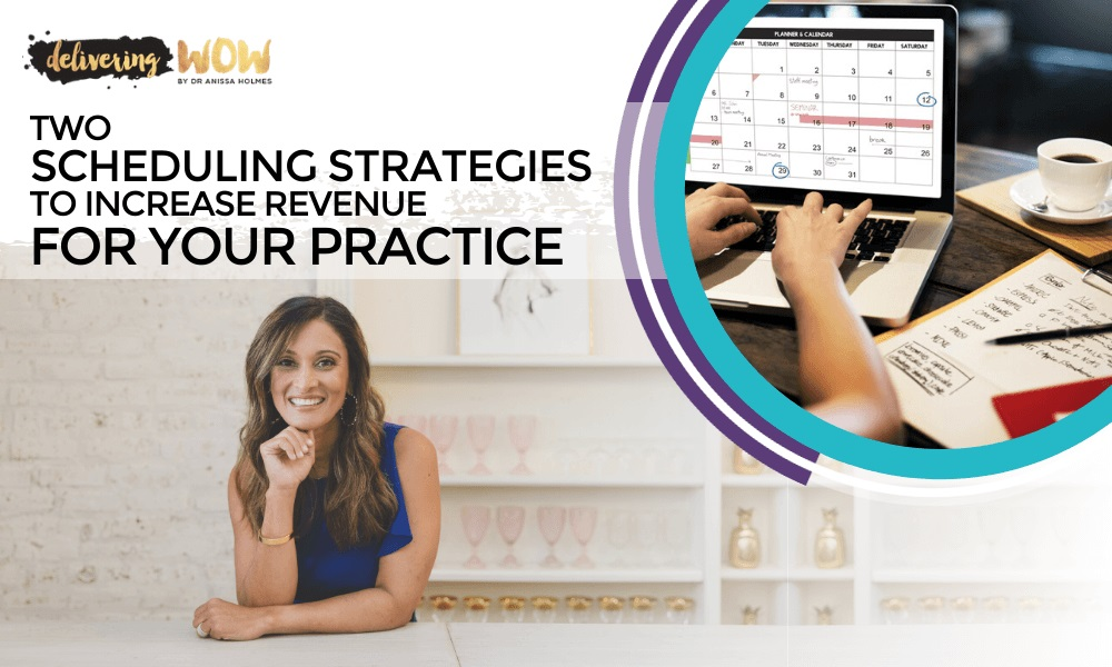 Two Scheduling Strategies to Increase Revenue for Your Practice