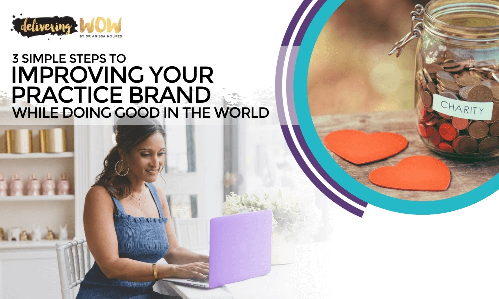 3 Simple Steps to Improving Your Practice Brand While Doing Good in the World