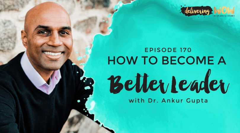 How to Become a Better Leader with Dr. Ankur Gupta