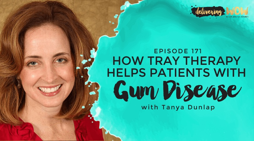 How Tray Therapy Helps Patients with Gum Disease with Tanya Dunlap