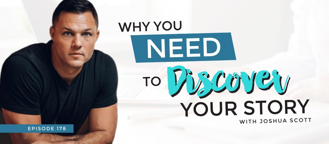 Why You Need to Discover Your Story with Joshua Scott