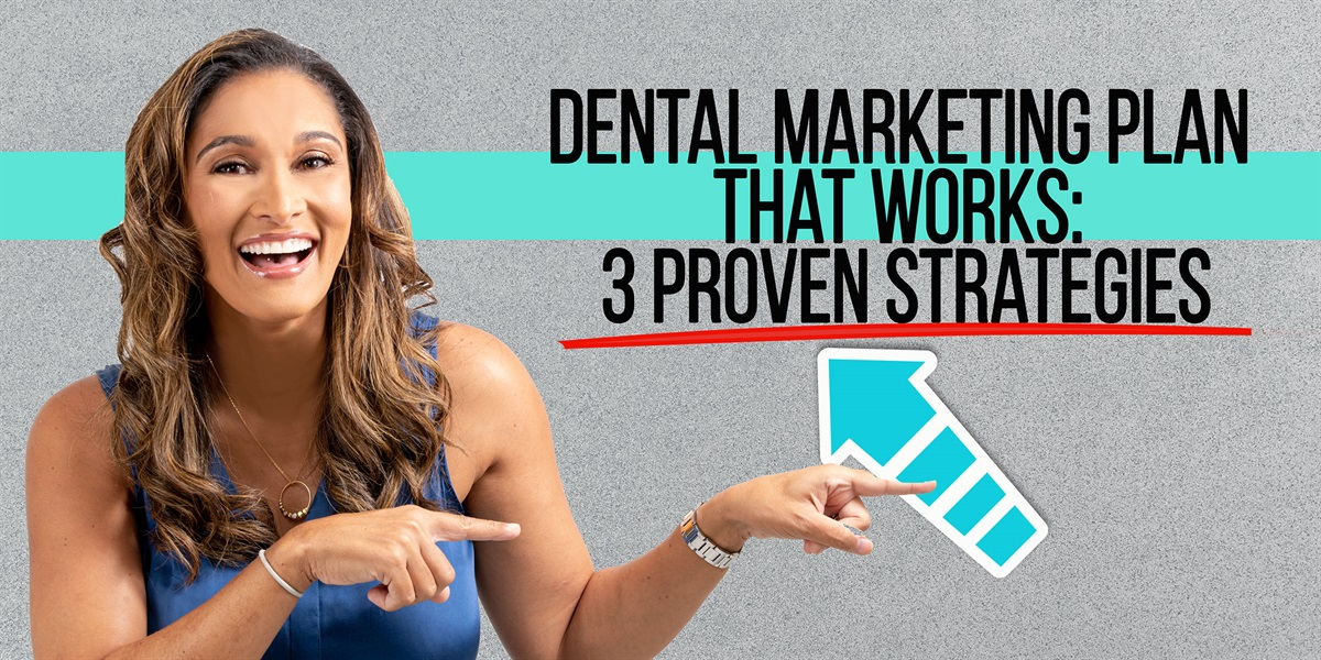 Dental Marketing Plan That Works: 3 Proven Strategies