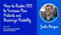 "How to Master SEO to Increase New Patients and Maximize Visibility with ""Dental Marketing Guy"" Justin Morgan"
