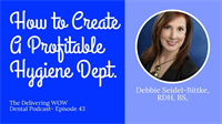 How to Create a Profitable Hygiene Department with Debbie Seidel-Bittke RDH