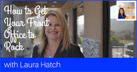 How to Get Your Front Office to Rock with Laura Hatch