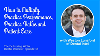 How to Multiply Practice Performance, Practice Value and Patient Care with Weston Lunsford of Dental Intel