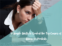 3 Simple Shifts to Combat the Top Causes of Stress for Dentists