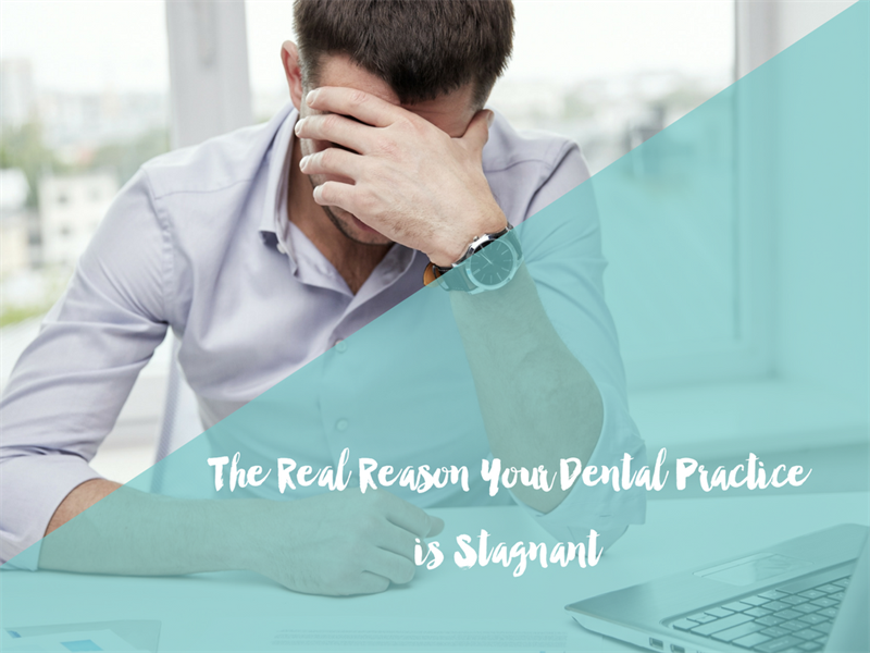 The Real Reason Your Dental Practice is Stagnant