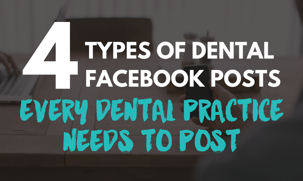 Four Types of Dental Facebook Posts Every Dental Practice Needs to Post