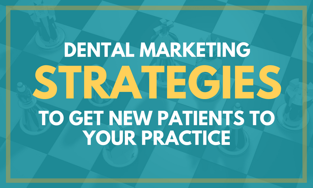 Dental Marketing Strategies To Get New Patients To Your Practice