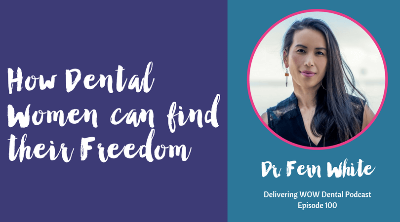 How Dental Women Can Find Their Freedom With Dr. Fern White