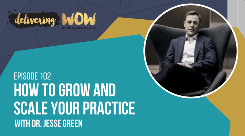How To Grow and Scale Your Practice With Dr. Jesse Green