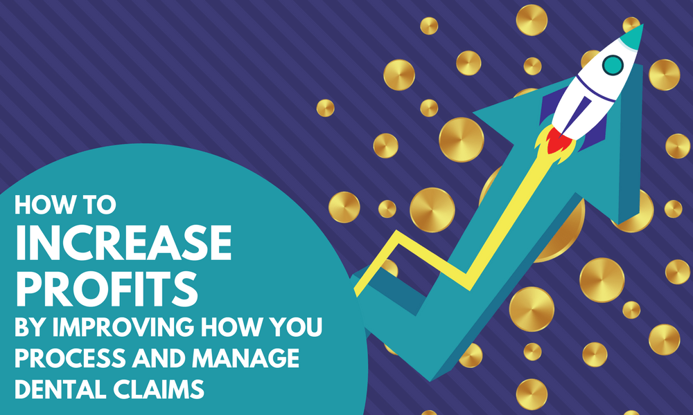 How to Increase Profits by Improving How You Process and Manage Dental Claims
