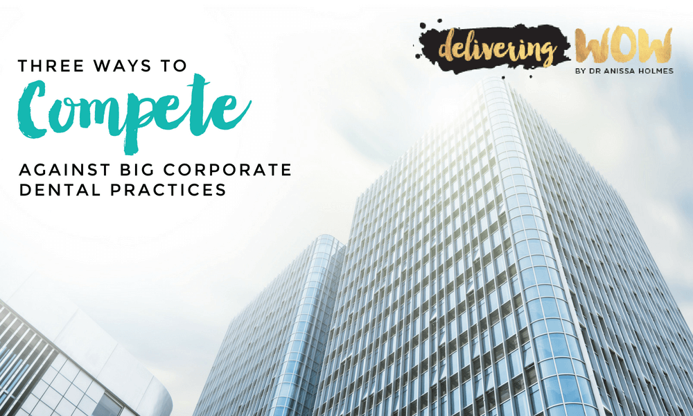 Three Ways to Compete Against Big Corporate Dental Practices