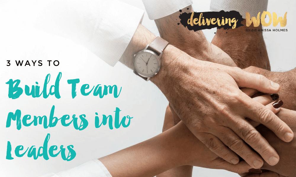 3 Ways to Build Team Members into Leaders