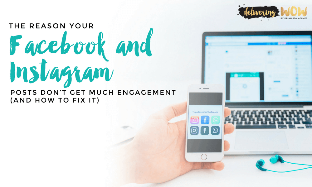 The Reason Your Facebook and Instagram Posts Don't Get Much Engagement (and How to Fix it)