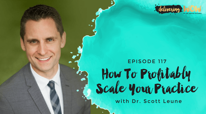 How To Profitably Scale Your Practice With Dr. Scott Leune