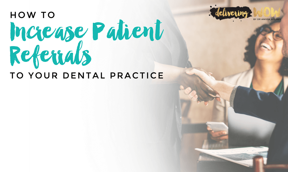 How to Increase Patient Referrals to Your Dental Practice