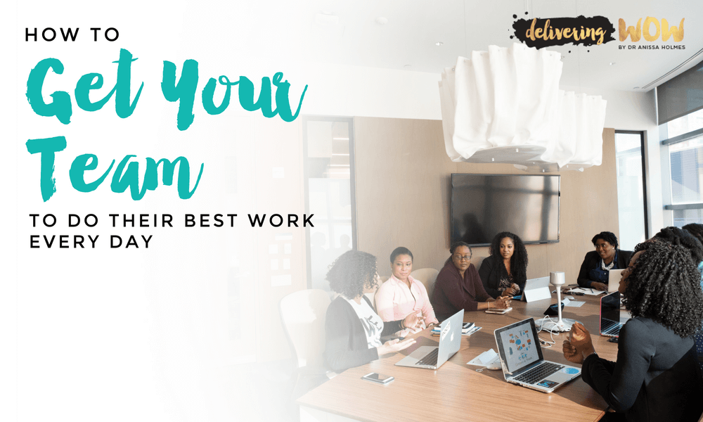 How to Get Your Team to Do Their Best Work Every Day