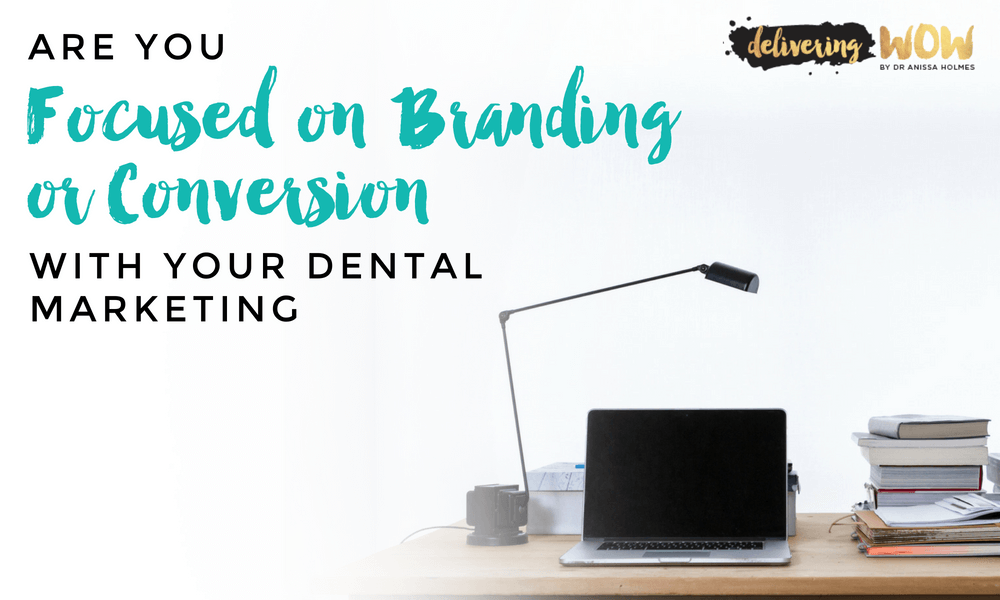 Are You Focused on Branding or Conversion with Your Dental Marketing?